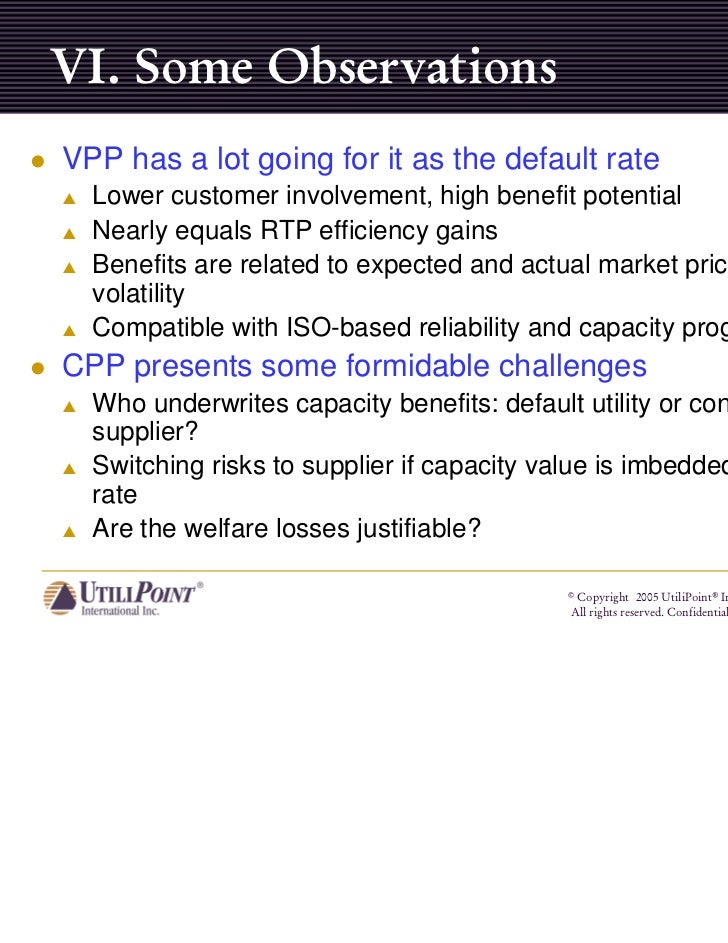 VI. Some ObservationsVPP has a lot going for it as the default rate  Lower customer involvement, high benefit potential  N...