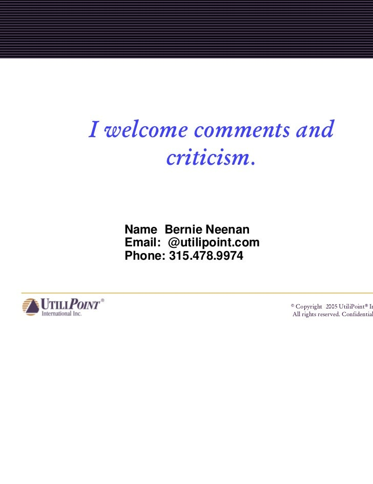 I welcome comments and       criticism.   Name Bernie Neenan   Email: @utilipoint.com   Phone: 315.478.9974               ...