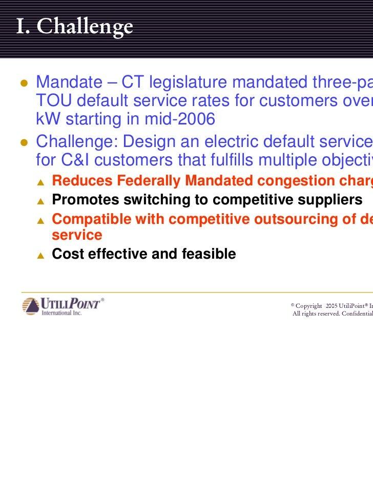 I. Challenge  Mandate – CT legislature mandated three-part  TOU default service rates for customers over 300  kW starting ...