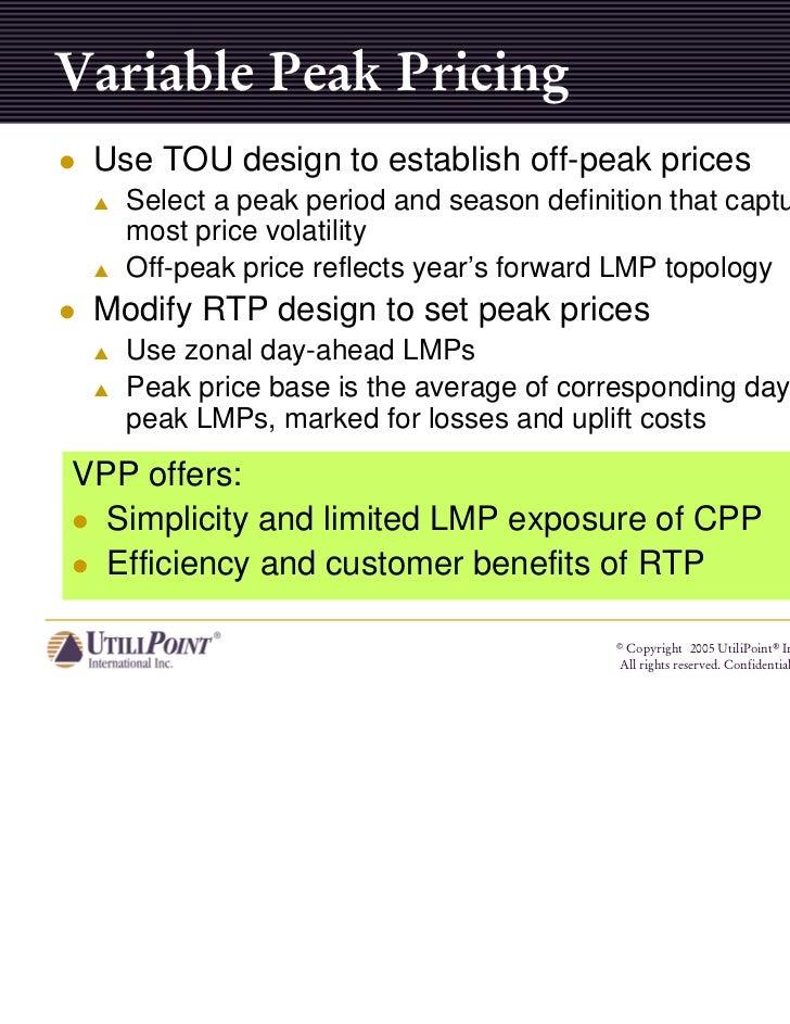 Variable Peak Pricing Use TOU design to establish off-peak prices   Select a peak period and season definition that captur...