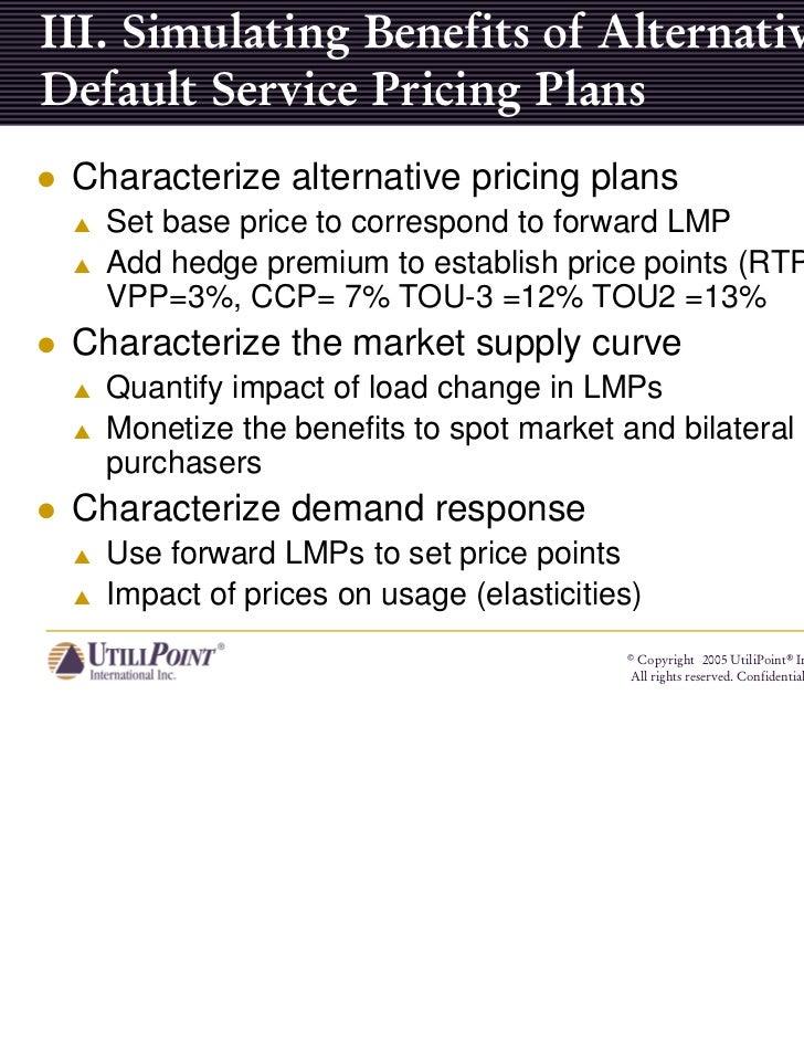 III. Simulating Benefits of AlternativeDefault Service Pricing Plans Characterize alternative pricing plans   Set base pri...