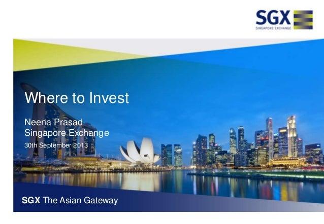 Where to Invest Neena Prasad Singapore Exchange 30th September 2013 SGX The Asian Gateway
