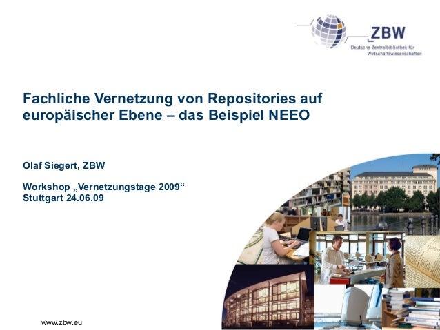 """www.zbw.eu Fachliche Vernetzung von Repositories auf europäischer Ebene – das Beispiel NEEO Olaf Siegert, ZBW Workshop """"Ve..."""