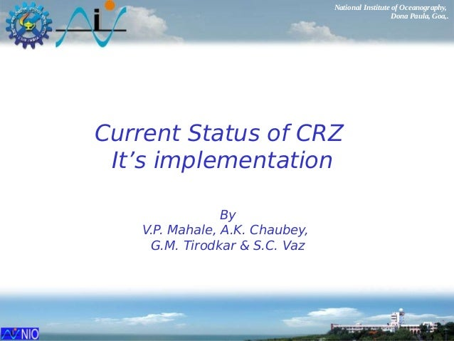 National Institute of Oceanography, Dona Paula, Goa,. Current Status of CRZ It's implementation By V.P. Mahale, A.K. Chaub...