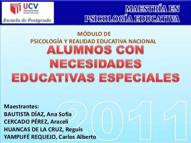 MÓDULO DE        PSICOLOGÍA Y REALIDAD EDUCATIVA NACIONALMaestrantes:BAUTISTA DÍAZ, Ana SofíaCERCADO PÉREZ, AraceliHUANCAS...