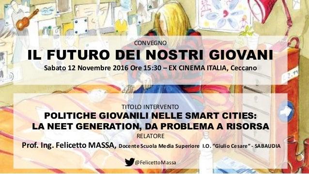 @FelicettoMassa TITOLO INTERVENTO POLITICHE GIOVANILI NELLE SMART CITIES: LA NEET GENERATION, DA PROBLEMA A RISORSA RELATO...