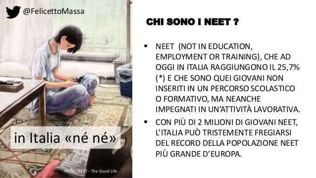 @FelicettoMassa CHI SONO I NEET ?  NEET (NOT IN EDUCATION, EMPLOYMENT OR TRAINING), CHE AD OGGI IN ITALIA RAGGIUNGONO IL ...