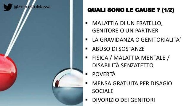 @FelicettoMassa QUALI SONO LE CAUSE ? (1/2)  MALATTIA DI UN FRATELLO, GENITORE O UN PARTNER  LA GRAVIDANZA O GENITORIALI...