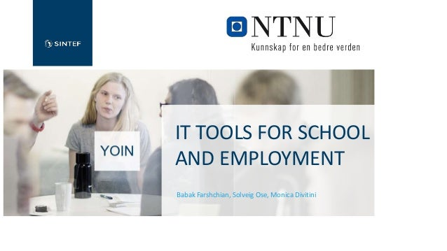 IT TOOLS FOR SCHOOL AND EMPLOYMENT Babak Farshchian, Solveig Ose, Monica Divitini