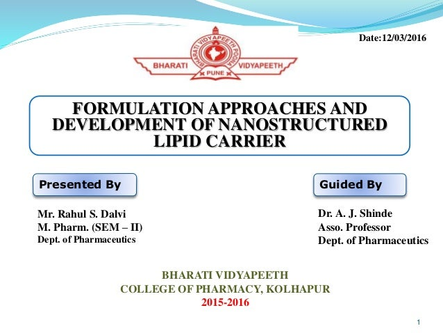 FORMULATION APPROACHES AND DEVELOPMENT OF NANOSTRUCTURED LIPID CARRIER Presented By Mr. Rahul S. Dalvi M. Pharm. (SEM – II...