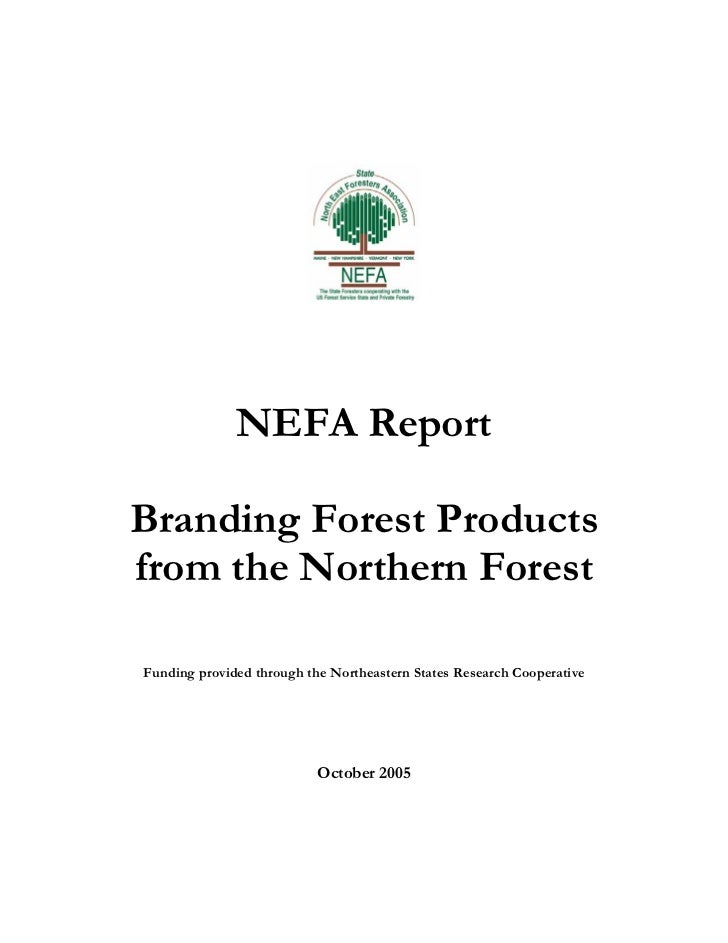 NEFA ReportBranding Forest Productsfrom the Northern ForestFunding provided through the Northeastern States Research Coope...