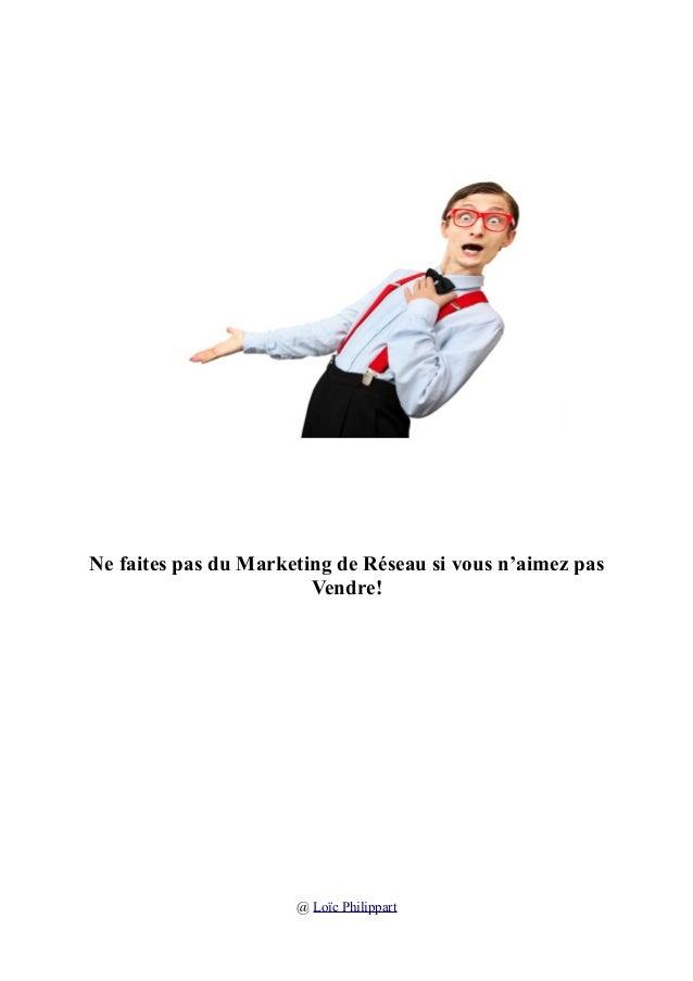 Ne faites pas du Marketing de Réseau si vous n'aimez pas Vendre! @ Loïc Philippart