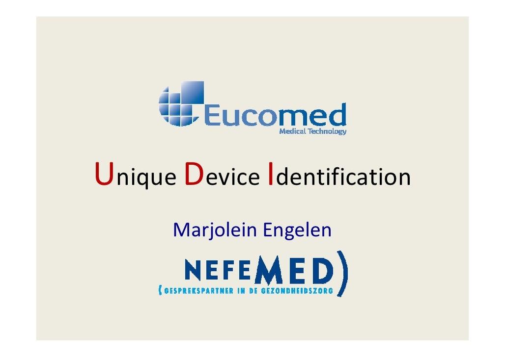 Unique Device Identification      Marjolein Engelen