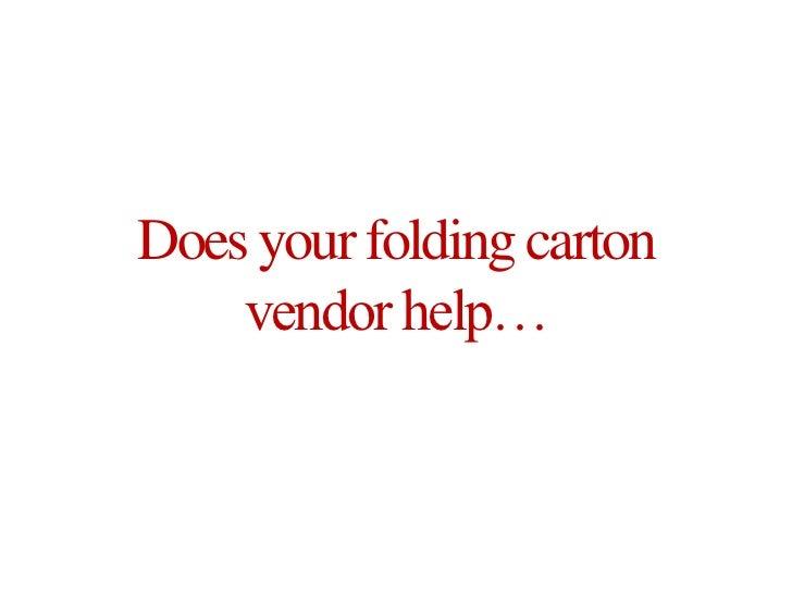 Does your folding carton vendor help…<br />