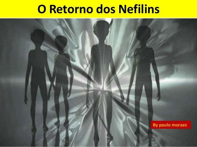 O Retorno dos Nefilins  By paulo moraes