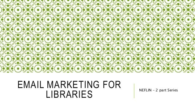 EMAIL MARKETING FOR LIBRARIES NEFLIN – 2 part Series