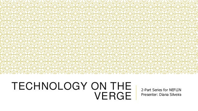 TECHNOLOGY ON THE VERGE 2-Part Series for NEFLIN Presenter: Diana Silveira