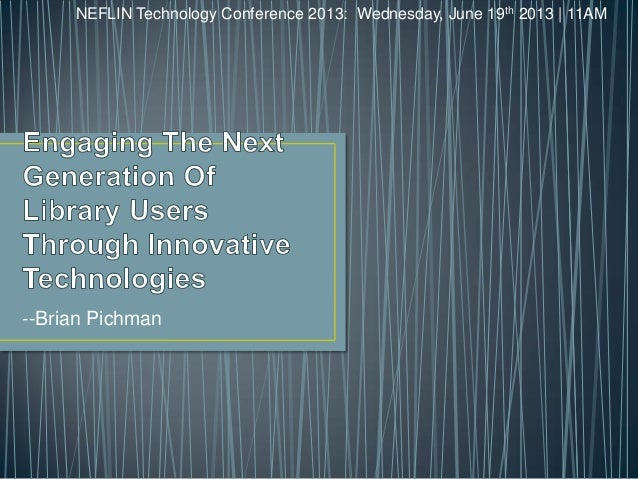 --Brian PichmanNEFLIN Technology Conference 2013: Wednesday, June 19th 2013 | 11AM