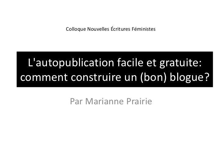 L'autopublication facile et gratuite: comment construire un (bon) blogue?<br />Par Marianne Prairie<br />Colloque Nouvelle...