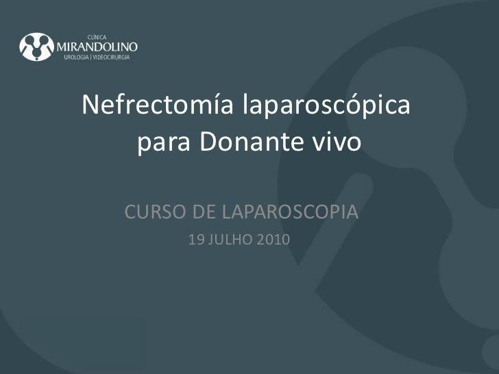 Nefrectomía laparoscópica  para Donante vivo CURSO DE LAPAROSCOPIA 19 JULHO 2010
