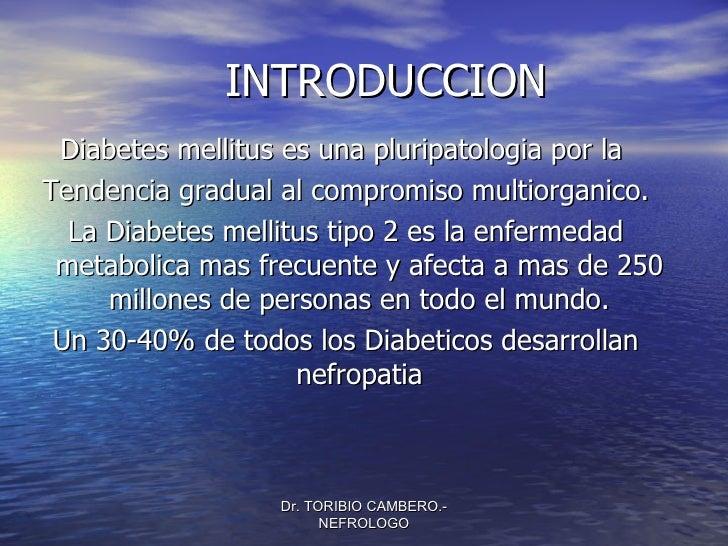 INTRODUCCION Diabetes mellitus es una pluripatologia por laTendencia gradual al compromiso multiorganico.  La Diabetes mel...