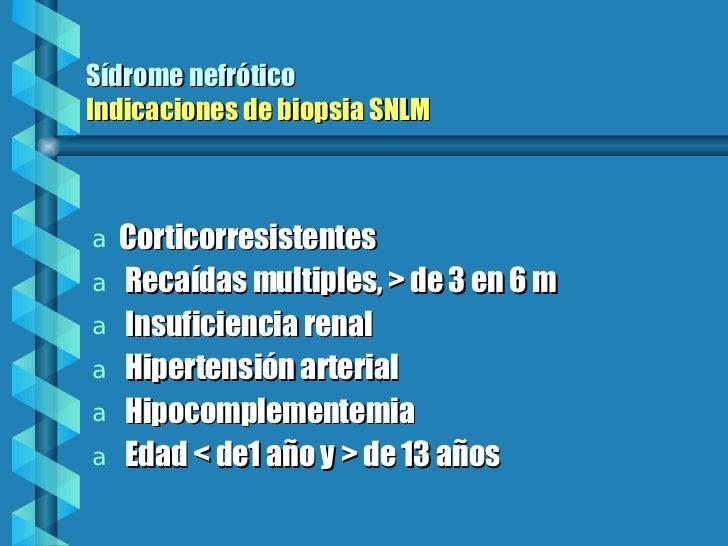 Sídrome nefrótico Indicaciones de biopsia SNLM <ul><li>Corticorresistentes </li></ul><ul><li>Recaídas multiples, > de 3 en...