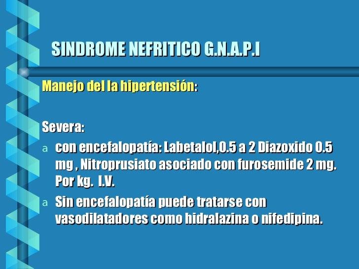 SINDROME NEFRITICO G.N.A.P.I <ul><li>Manejo del la hipertensión : </li></ul><ul><li>Severa:  </li></ul><ul><li>con encefal...