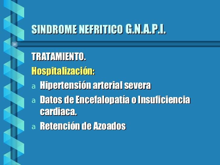 SINDROME NEFRITICO   G.N.A.P.I. <ul><li>TRATAMIENTO.  </li></ul><ul><li>Hospitalización: </li></ul><ul><li>Hipertensión ar...