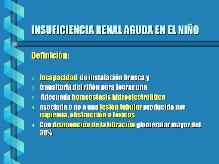 INSUFICIENCIA RENAL AGUDA EN EL NIÑO <ul><li>Definición: </li></ul><ul><li>Incapacidad   de instalación brusca y  </li></u...
