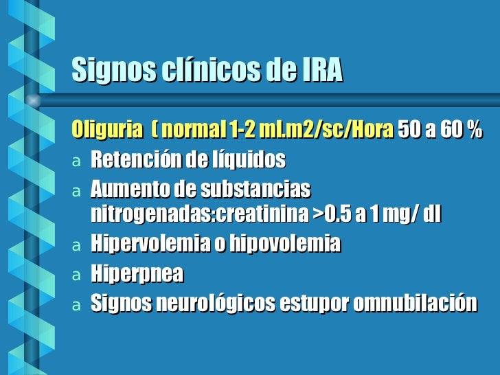 Signos clínicos de IRA <ul><li>Oliguria  ( normal 1-2 ml.m2/sc/Hora  50 a 60 % </li></ul><ul><li>Retención de líquidos </l...