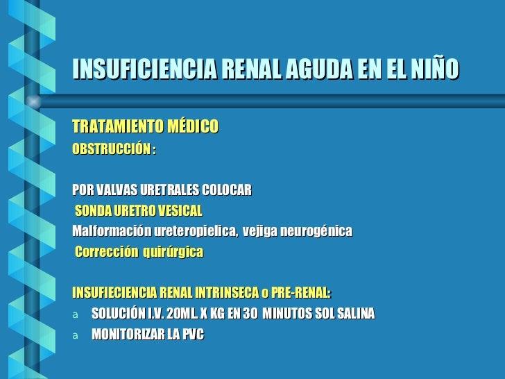 INSUFICIENCIA RENAL AGUDA EN EL NIÑO <ul><li>TRATAMIENTO MÉDICO </li></ul><ul><li>OBSTRUCCIÓN : </li></ul><ul><li>POR VALV...