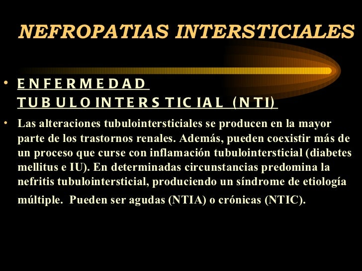 NEFROPATIAS INTERSTICIALES <ul><li>ENFERMEDAD TUBULOINTERSTICIAL (NTI)   </li></ul><ul><li>Las alteraciones tubulointersti...
