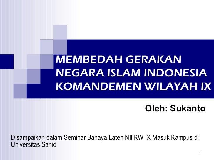 MEMBEDAH GERAKAN  NEGARA ISLAM INDONESIA KOMANDEMEN WILAYAH IX Disampaikan dalam Seminar Bahaya Laten NII KW IX Masuk Kamp...