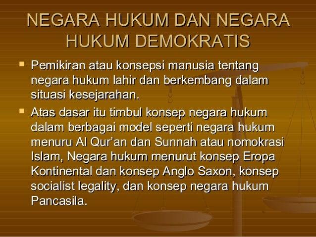 NEGARA HUKUM DAN NEGARA       HUKUM DEMOKRATIS   Pemikiran atau konsepsi manusia tentang    negara hukum lahir dan berkem...