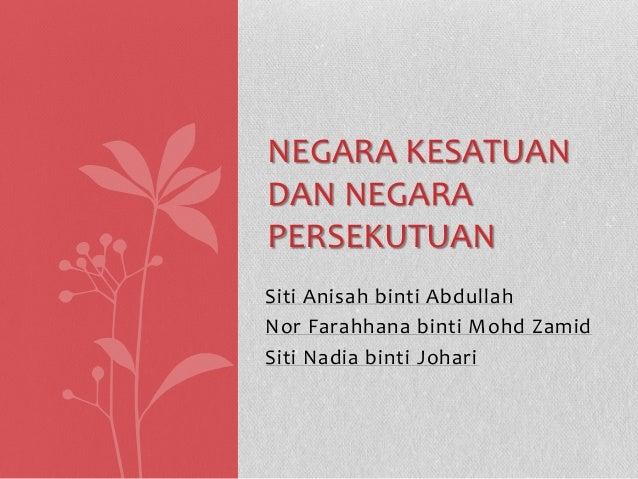 NEGARA KESATUAN DAN NEGARA PERSEKUTUAN Siti Anisah binti Abdullah Nor Farahhana binti Mohd Zamid Siti Nadia binti Johari