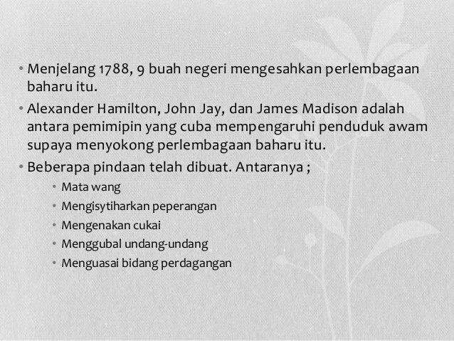 • Menjelang 1788, 9 buah negeri mengesahkan perlembagaan baharu itu. • Alexander Hamilton, John Jay, dan James Madison ada...