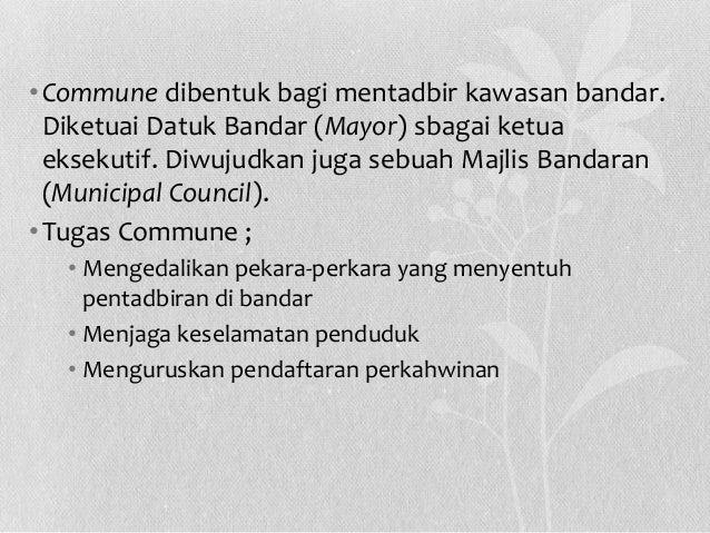 • Commune dibentuk bagi mentadbir kawasan bandar. Diketuai Datuk Bandar (Mayor) sbagai ketua eksekutif. Diwujudkan juga se...