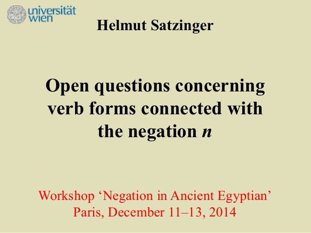 Helmut Satzinger  Open questions concerning  verb forms connected with  the negation n  Workshop 'Negation in Ancient Egyp...