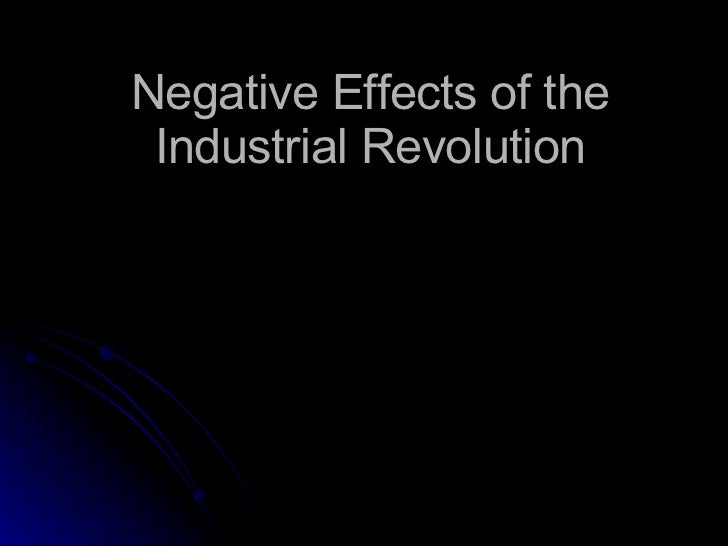environmentally negative impacts of the industrial revolution Get answers to your industrial revolution questions like identify three of the most environmentally negative impacts of the industrial revolution and justify your choices from bookragscom.