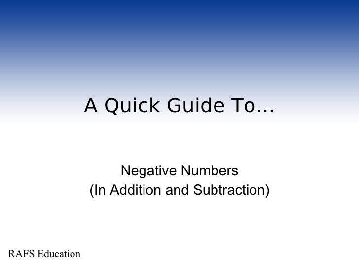 A Quick Guide To... <ul><ul><li>Negative Numbers </li></ul></ul><ul><ul><li>(In Addition and Subtraction) </li></ul></ul>R...