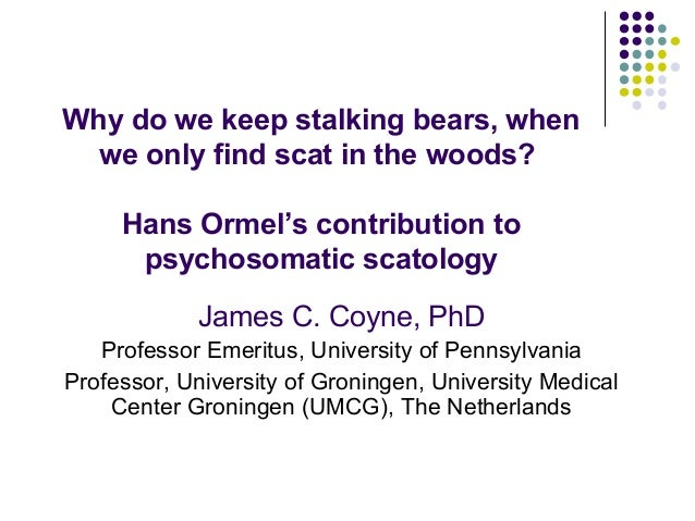 Why do we keep stalking bears, when we only find scat in the woods? Hans Ormel's contribution to psychosomatic scatology J...