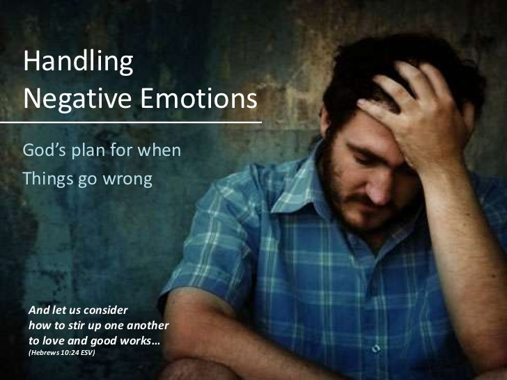 HandlingNegative Emotions<br />God's plan for when <br />Things go wrong<br />And let us consider <br />how to stir up one...