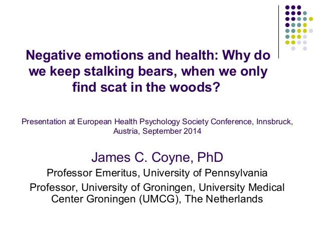 Negative emotions and health: Why do  we keep stalking bears, when we only  find scat in the woods?  Presentation at Europ...