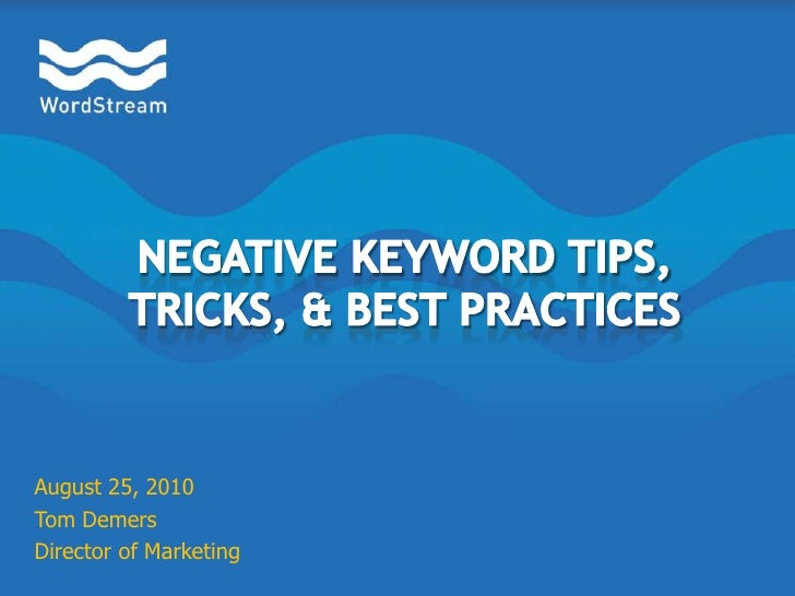 Negative Keyword Tips, Tricks, & Best Practices<br />August 25, 2010<br />Tom Demers<br />Director of Marketing<br />