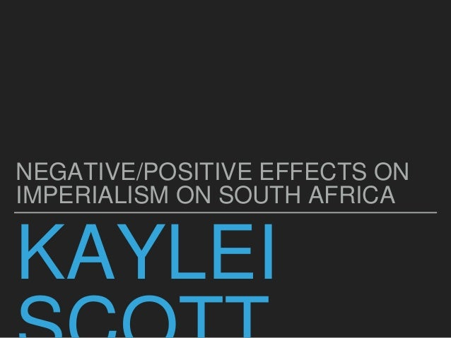 positive and negative effects of imperialism in africa essay • discuss the positive effects and negative effects of european colonial rule  throughout much of africa and asia  imperialism thematic essay author.