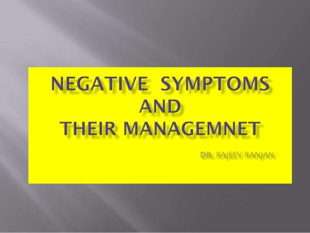    Negative symptoms represent absence or diminution of normal    intellectual function and expression . Krapelin conside...