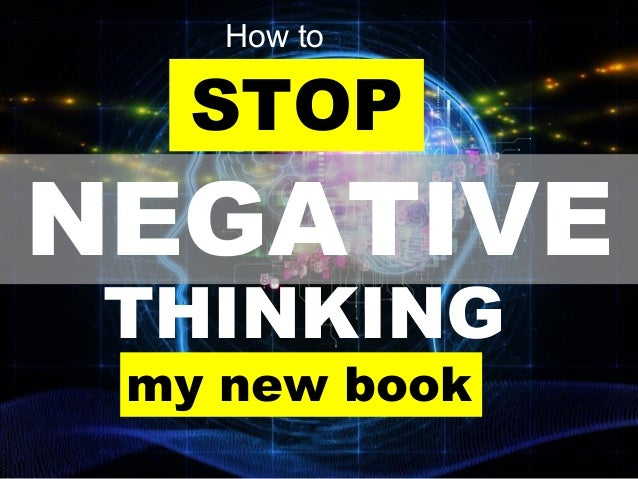 STOP NEGATIVE THINKING How to my new book