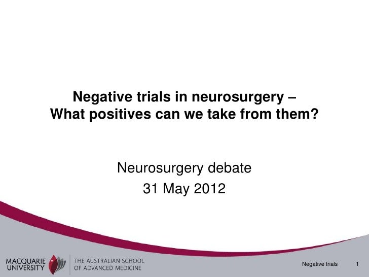 Negative trials in neurosurgery –What positives can we take from them?         Neurosurgery debate            31 May 2012 ...