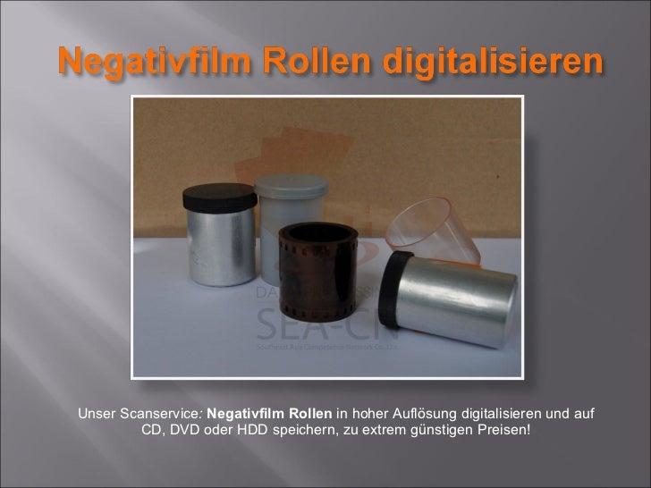 <ul><li>Unser Scanservice :  Negativfilm Rollen  in hoher Auflösung digitalisieren und auf CD, DVD oder HDD speichern, zu ...