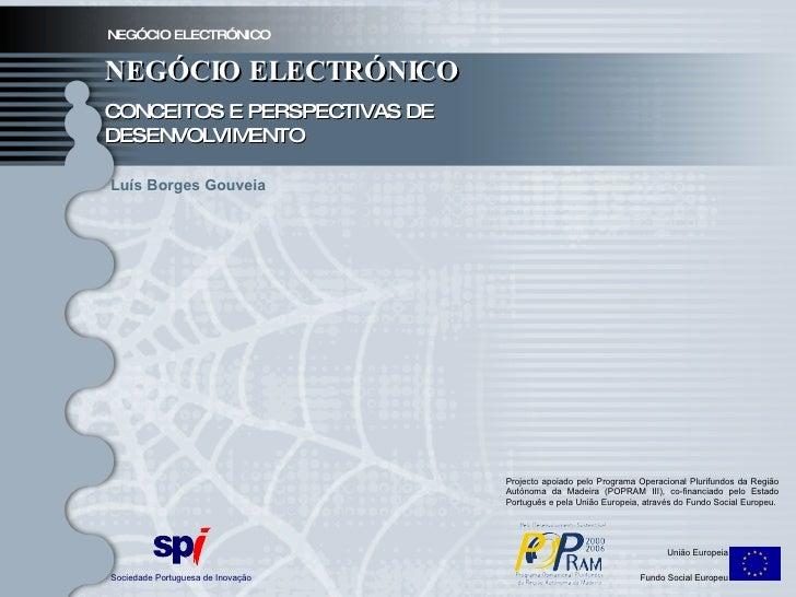 NEGÓCIO ELECTRÓNICO NEGÓCIO ELECTRÓNICO CONCEITOS E PERSPECTIVAS DE DESENVOLVIMENTO Sociedade Portuguesa de Inovação União...